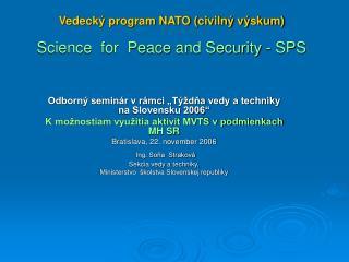 Vedecký program NATO (civilný výskum)  Science  for  Peace and Security - SPS