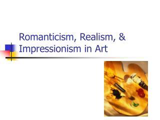 Romanticism, Realism, & Impressionism in Art