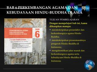 BAB 6 PERKEMBANGAN AGAMA DAN  KEBUDAYAAN HINDU-BUDDHA DI ASIA