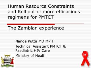 Nande Putta MD MPH Technical Assistant PMTCT & Paediatric HIV Care Ministry of Health
