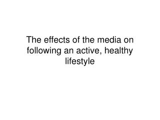 The effects of the media on following an active, healthy lifestyle