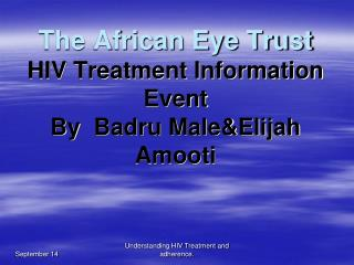 The African Eye Trust  HIV Treatment Information Event By   Badru Male&Elijah Amooti