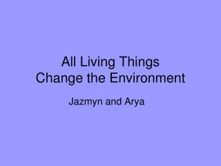All Living Things  Change the Environment