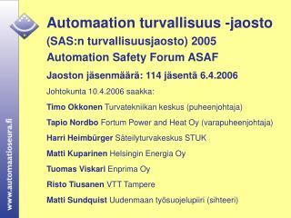 Automaation turvallisuus -jaosto (SAS:n turvallisuusjaosto) 2005 Automation Safety Forum ASAF