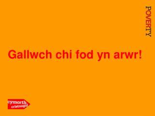 Gallwch chi fod yn arwr!