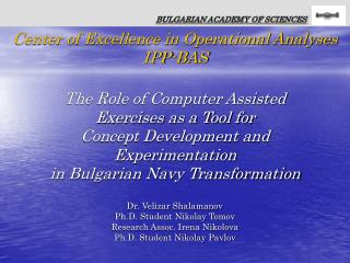 Dr. Velizar Shalamanov Ph.D. Student Nikolay Tomov Research Assoc. Irena Nikolova