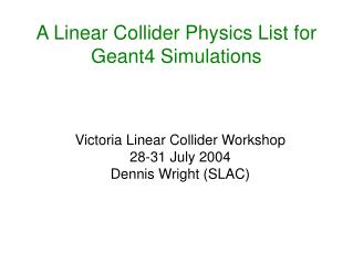A Linear Collider Physics List for Geant4 Simulations