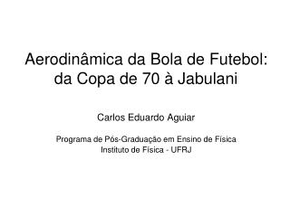 Aerodin�mica da Bola de Futebol: da Copa de 70 � Jabulani
