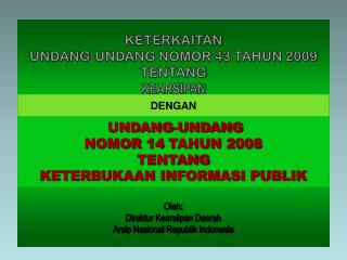KETERKAITAN  UNDANG-UNDANG NOMOR 43 TAHUN 2009 TENTANG  KEARSIPAN  Oleh :