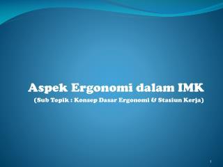 Aspek Ergonomi dalam IMK (Sub Topik : Konsep Dasar Ergonomi & Stasiun Kerja)