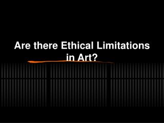 Are there Ethical Limitations in Art?