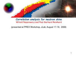 Correlation analysis for neutron skins Witold Nazarewicz and Paul-Gerhard Reinhard
