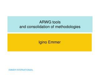 ARWG tools and consolidation of methodologies
