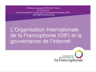 L'Organisation Internationale de la Francophonie (OIF) et la gouvernance de l'Internet