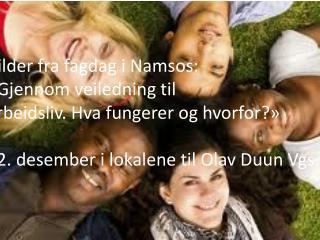 Bilder fra fagdag  i Namsos:  «Gjennom veiledning til  arbeidsliv. Hva fungerer og hvorfor?»