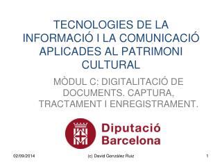 TECNOLOGIES DE LA INFORMACIÓ I LA COMUNICACIÓ APLICADES AL PATRIMONI CULTURAL