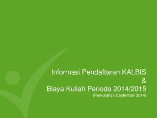 Informasi Pendaftaran KALBIS & Biaya Kuliah Periode 2014/2015 (Perkuliahan September 2014)