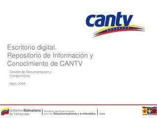 Escritorio digital. Repositorio de Información y Conocimiento de CANTV