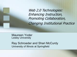 Web 2.0 Technologies:  Enhancing Instruction,  Promoting Collaboration, Changing Institutional Practice