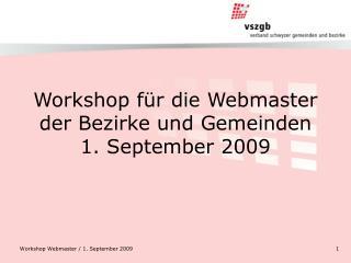 Workshop für die Webmaster der Bezirke und Gemeinden 1. September 2009