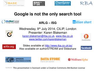 Google is not the only search tool ARLG – ISG Wednesday, 9 th  July 2014, CILIP, London