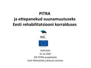 PITRA  ja ettepanekud suunamuutuseks  Eesti rehabilitatsiooni korralduses