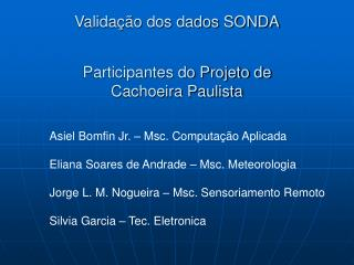 Validação dos dados SONDA Participantes do Projeto de  Cachoeira Paulista