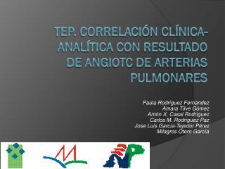 TEP. Correlación  clínicA -ANALÍTICA CON RESULTADO DE ANGIOTC DE ARTERIAS PULMONARES