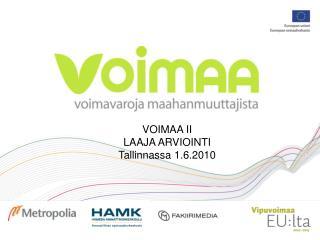 VOIMAA II LAAJA ARVIOINTI Tallinnassa 1.6.2010