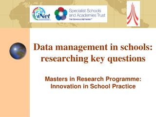 Data management in schools: researching key questions    Masters in Research Programme: Innovation in School Practice