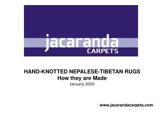 HAND-KNOTTED NEPALESE-TIBETAN RUGS How they are Made January 2010