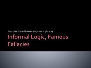 Informal Logic, Famous Fallacies