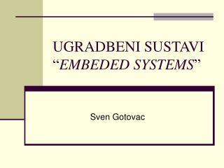 """UGRADBENI SUSTAVI """" EMBEDED SYSTEMS """""""