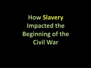 How  Slavery Impacted the Beginning of the Civil War