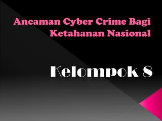 Ancaman  Cyber Crime  Bagi Ketahanan Nasional