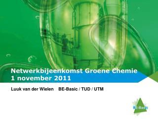 Netwerkbijeenkomst Groene Chemie  1 november 2011