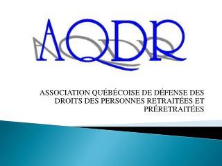 ASSOCIATION QUÉBÉCOISE DE DÉFENSE DES DROITS DES PERSONNES RETRAITÉES ET PRÉRETRAITÉES