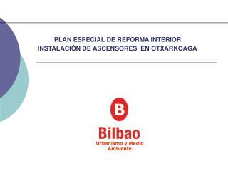 PLAN ESPECIAL  DE REFORMA INTERIOR INSTALACIÓN DE ASCENSORES   EN OTXARKOAGA