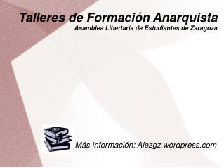 Talleres de Formación Anarquista Asamblea Libertaria de Estudiantes de Zaragoza