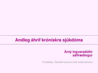 Árný Ingvarsdóttir  sálfræðingur 10.október,  Samtök kvenna með endometriosu