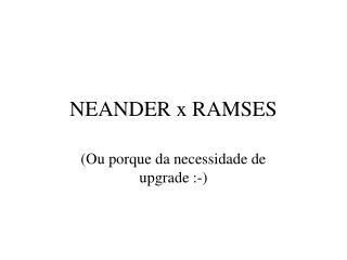 NEANDER x RAMSES