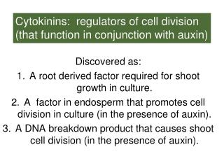 Cytokinins:  regulators of cell division (that function in conjunction with auxin)