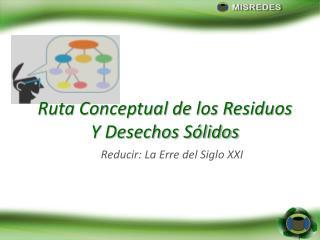 Ruta Conceptual de los Residuos Y Desechos Sólidos