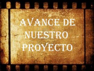 AVANCE DE       NUESTRO      PROYECTO