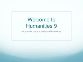 Welcome to  Humanities 9