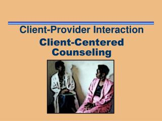 Client-Provider Interaction Client-Centered Counseling