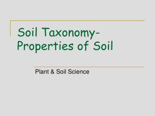 Soil Taxonomy-  Properties of Soil