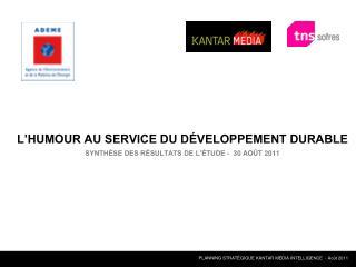 L�HUMOUR AU SERVICE DU D�VELOPPEMENT DURABLE SYNTH�SE DES R�SULTATS DE L��TUDE -  30 AO�T 2011