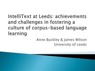 Anne Buckley & James Wilson University of Leeds