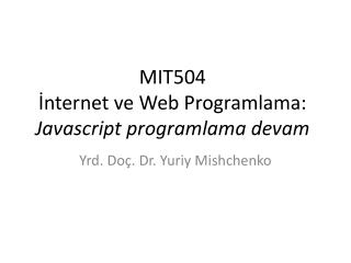 MIT50 4 İnternet ve Web Programlama: Javascript programlama  devam